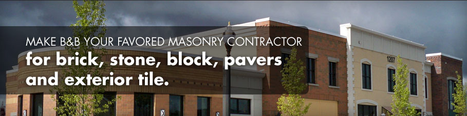 Make B&B Your favored masonry contractor for brick, stone, block, pavers and exterior tile.