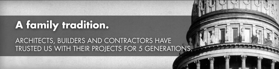 A family tradition. Architects, builders and contractors have trusted us with their projects for 5 generations.